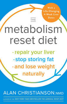 The Metabolism Reset Diet: Repair Your Liver, Stop Storing Fat, and Lose Weight Naturally, Dr. Alan Christianson