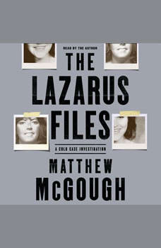 The Lazarus Files: A Cold Case Investigation A Cold Case Investigation, Matthew McGough