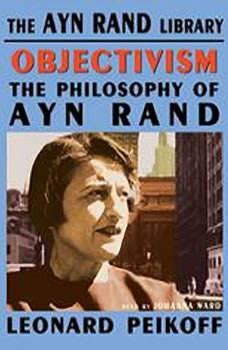 Objectivism: The Philosophy of Ayn Rand, Leonard Peikoff