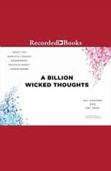 A Billion Wicked Thoughts: What the World's Largest Experiment Reveals About Human Desire, Ogi Ogas