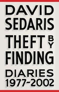 Theft by Finding: Diaries (1977-2002) Diaries (1977-2002), David Sedaris