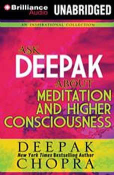 Ask Deepak About Meditation & Higher Consciousness, Deepak Chopra