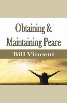 Obtaining & Maintaining Peace, Bill Vincent