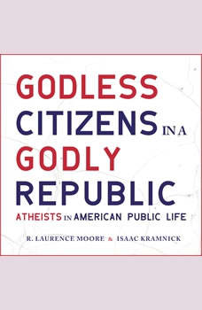 Godless Citizens in a Godly Republic: Atheists in American Public Life, Isaac Kramnick