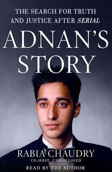 Adnan's Story: The Search for Truth and Justice After Serial, Rabia Chaudry