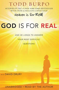 God Is for Real: And He Longs to Answer Your Most Difficult Questions, Todd Burpo