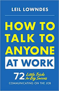 How to Talk to Anyone at Work: 72 Little Tricks for Big Success in Business Relationships, Leil Lowndes
