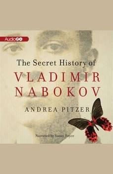 The Secret History of Vladimir Nabokov, Andrea Pitzer