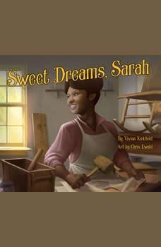 Sweet Dreams, Sarah: From Slavery to Inventor, Vivian Kirkfield
