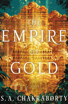 The Empire of Gold: A Novel, S. A. Chakraborty