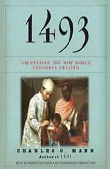 1493: Uncovering the New World Columbus Created, Charles C. Mann