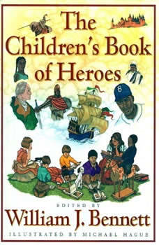 The Children's Book of Heroes, William J. Bennett
