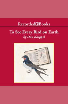 To See Every Bird on Earth: A Father, a Son, and a Lifelong Obsession, Dan Koeppel