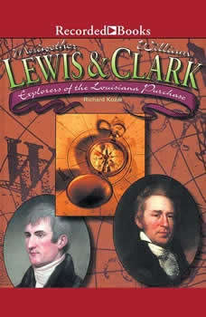 Lewis and Clark: Explorers of the Louisiana Purchase, Richard Kozar