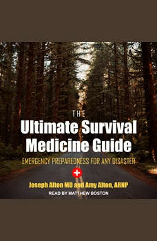 The Ultimate Survival Medicine Guide: Emergency Preparedness for ANY Disaster, ARNP Alton