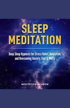 Sleep Meditation: Deep Sleep Hypnosis for Stress Relief, Relaxation, and Overcoming Anxiety, Fear & Worry, Meditation Meadow