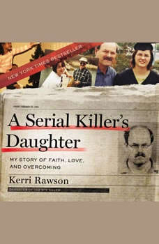 A Serial Killer's Daughter: My Story of Faith, Love, and Overcoming, Kerri Rawson