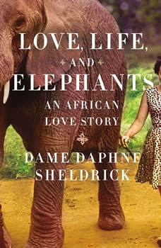 Love, Life, and Elephants: An African Love Story, Daphne Sheldrick