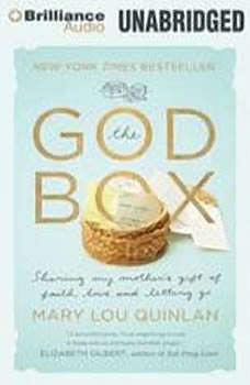 The God Box: Sharing My Mother's Gift of Faith, Love and Letting Go Sharing My Mother's Gift of Faith, Love and Letting Go, Mary Lou Quinlan