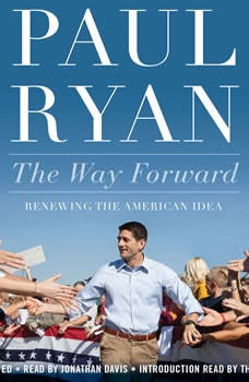 The Way Forward: Renewing the American Idea Renewing the American Idea, Paul Ryan