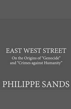 East West Street: On the Origins of Genocide and Crimes against Humanity, Philippe Sands
