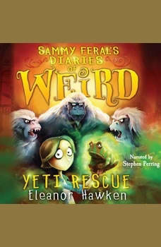 Sammy Feral's Diaries of Weird: Yeti Rescue, Eleanor Hawken