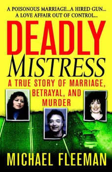 Deadly Mistress: A True Story of Marriage, Betrayal and Murder, Michael Fleeman