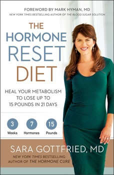 The Hormone Reset Diet: Heal Your Metabolism to Lose Up to 15 Pounds in 21 Days Heal Your Metabolism to Lose Up to 15 Pounds in 21 Days, Dr. Sara Gottfried