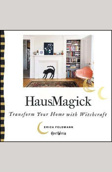 HausMagick: Transform Your Home with Witchcraft, Erica Feldmann