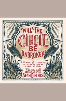 Will the Circle Be Unbroken?: A Memoir of Learning to Believe You're Gonna Be Okay, Sean Dietrich