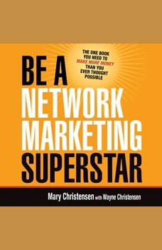 Be a Network Marketing Superstar: The One Book You Need to Make More Money Than You Ever Thought Possible, Mary Christensen