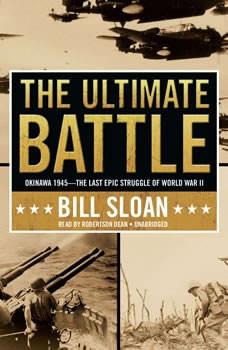 The Ultimate Battle: Okinawa 1945The Last Epic Struggle of World War II, Bill Sloan