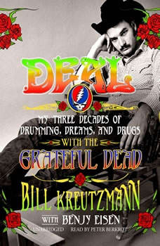 Deal: My Three Decades of Drumming, Dreams, and Drugs with the Grateful Dead, Bill Kreutzmann