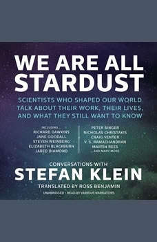 We Are All Stardust: Scientists Who Shaped Our World Talk about Their Work, Their Lives, and What They Still Want to Know, Stefan Klein