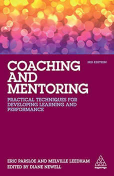 Coaching and Mentoring: Practical Techniques for Developing Learning and Performance, Eric Parsloe