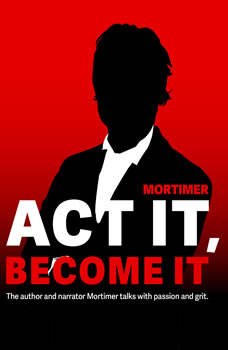 ACT IT, BECOME IT, MORTIMER