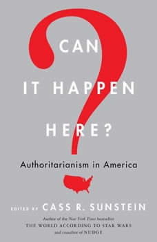 Can It Happen Here?: Authoritarianism in America Authoritarianism in America, Cass R. Sunstein