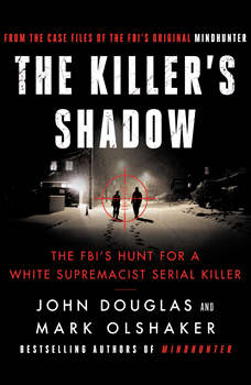 The Killer's Shadow: The FBI's Hunt for a White Supremacist Serial Killer, John E. Douglas