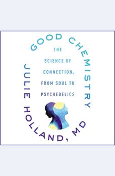 Good Chemistry: The Science of Connection from Soul to Psychedelics, Julie Holland