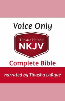 Voice Only Audio Bible - New King James Version, NKJV (Narrated by Tinasha LaRaye): Complete Bible, Thomas Nelson