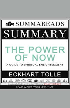 Summary of The Power of Now: A Guide to Spiritual Enlightenment by Eckhart Tolle, Summareads Media