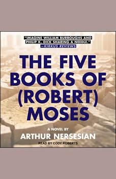 The Five Books of (Robert) Moses, Arthur Nersesian