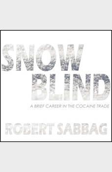 Snowblind: A Brief Career in the Cocaine Trade, Robert Sabbag