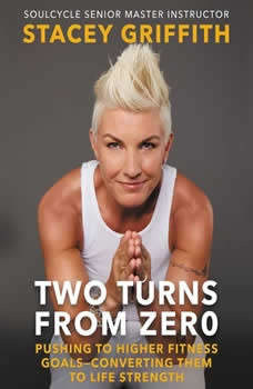 Two Turns From Zero: Pushing to Higher Fitness Goals--Converting Them to Life Strength, Stacey Griffith