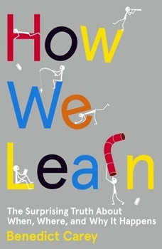 How We Learn: The Surprising Truth About When, Where, and Why It Happens, Benedict Carey