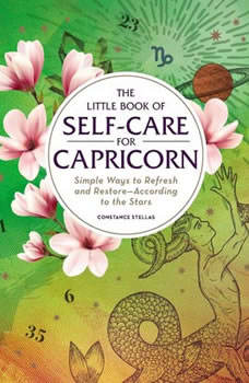 The Little Book of Self-Care for Capricorn: Simple Ways to Refresh and Restore—According to the Stars Simple Ways to Refresh and Restore—According to the Stars, Constance Stellas