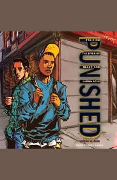 Punished: Policing the Lives of Black and Latino Boys, Victor M. Rios