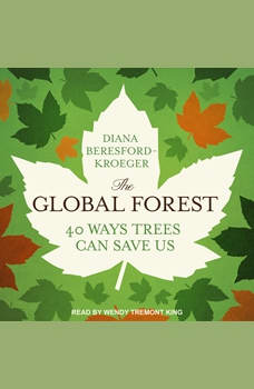 The Global Forest: Forty Ways Trees Can Save Us, Diana Beresford-Kroeger