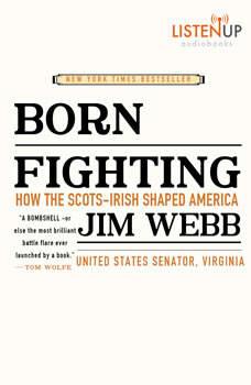 Born Fighting: How the Scots-Irish Shaped America, Jim Webb