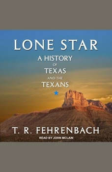 Lone Star: A History Of Texas And The Texans, T. R. Fehrenbach